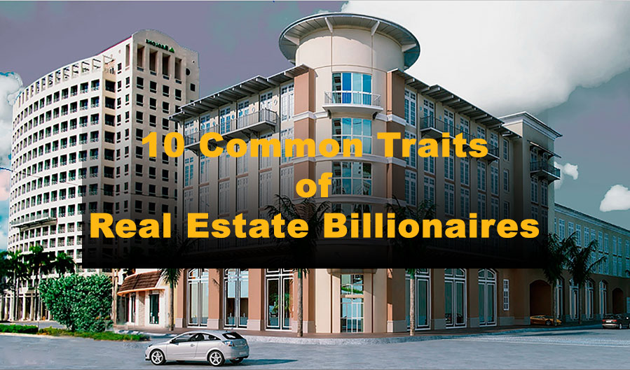 10 Common Traits of Real Estate Billionaires