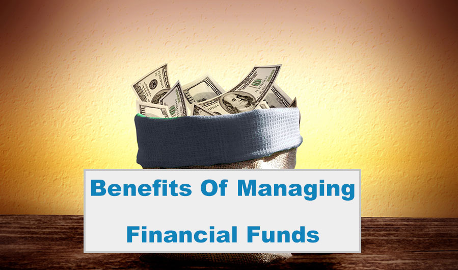 Benefits Of Managing Financial Funds